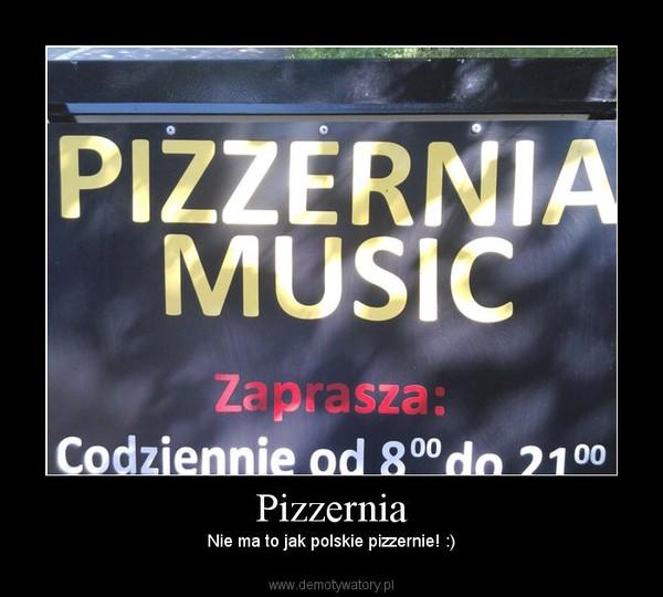 Pizzernia – Nie ma to jak polskie pizzernie! :)