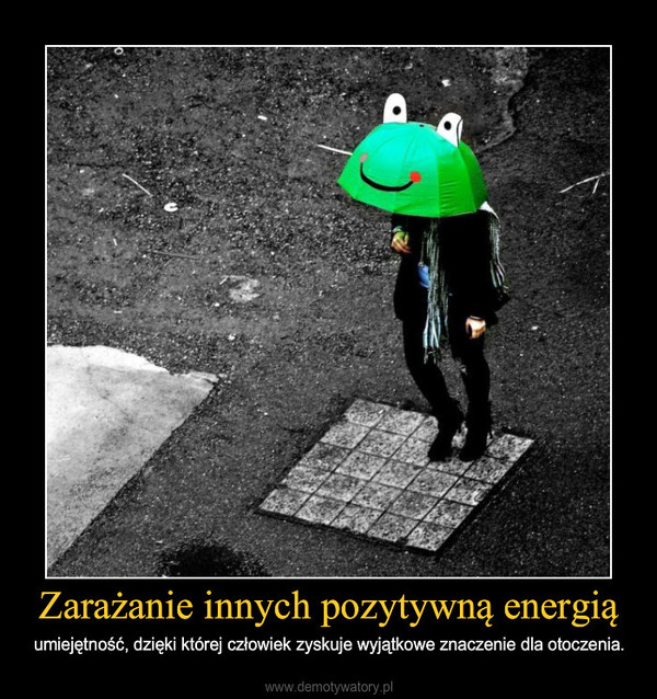 Zarażanie innych pozytywną energią – umiejętność, dzięki której człowiek zyskuje wyjątkowe znaczenie dla otoczenia.