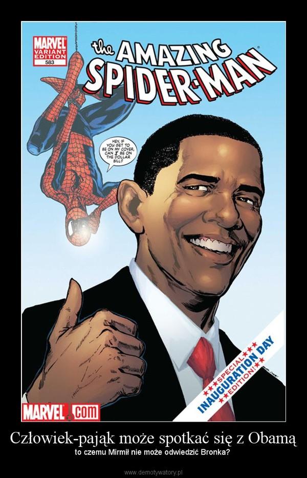 Człowiek-pająk może spotkać się z Obamą – to czemu Mirmił nie może odwiedzić Bronka?