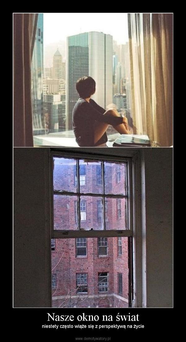 Nasze okno na świat – niestety często wiąże się z perspektywą na życie