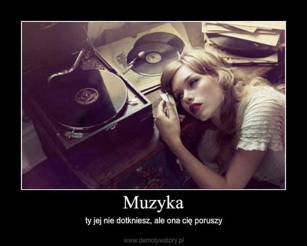 Muzyka – ty jej nie dotkniesz, ale ona cię poruszy