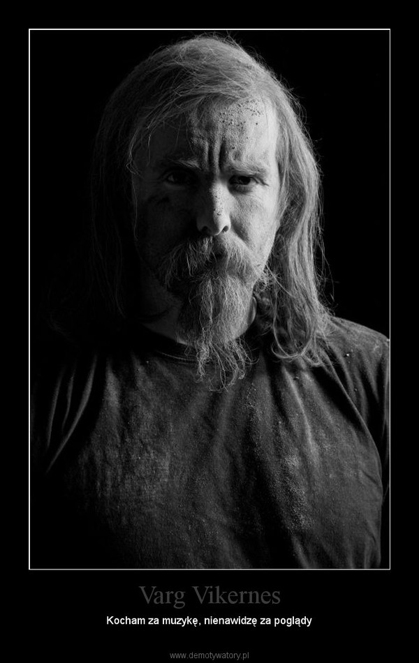 Varg Vikernes – Kocham za muzykę, nienawidzę za poglądy