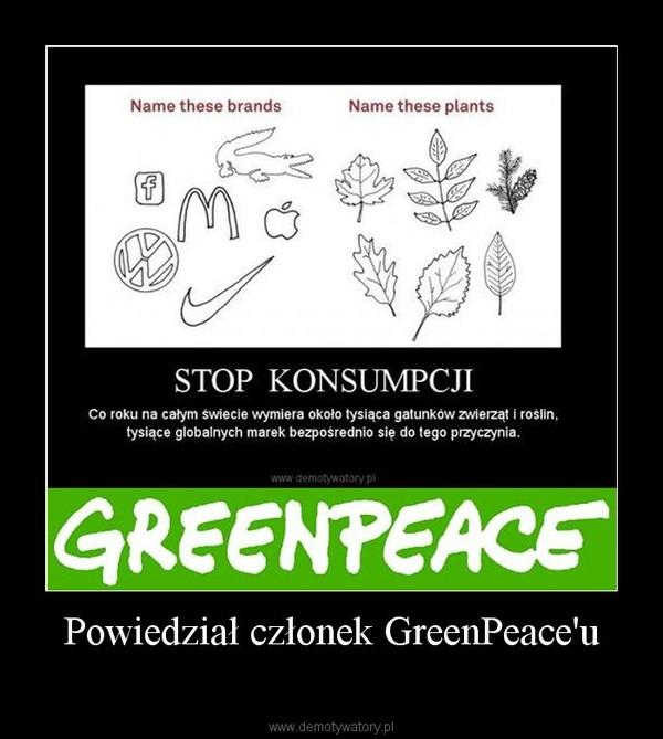 Powiedział członek GreenPeace'u –