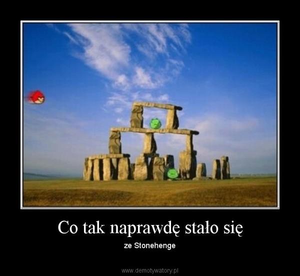 Co tak naprawdę stało się – ze Stonehenge
