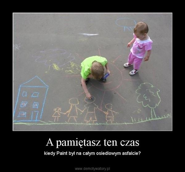 A pamiętasz ten czas – kiedy Paint był na całym osiedlowym asfalcie?