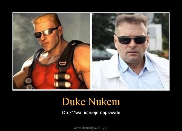 Duke Nukem – On k**wa  istnieje naprawdę