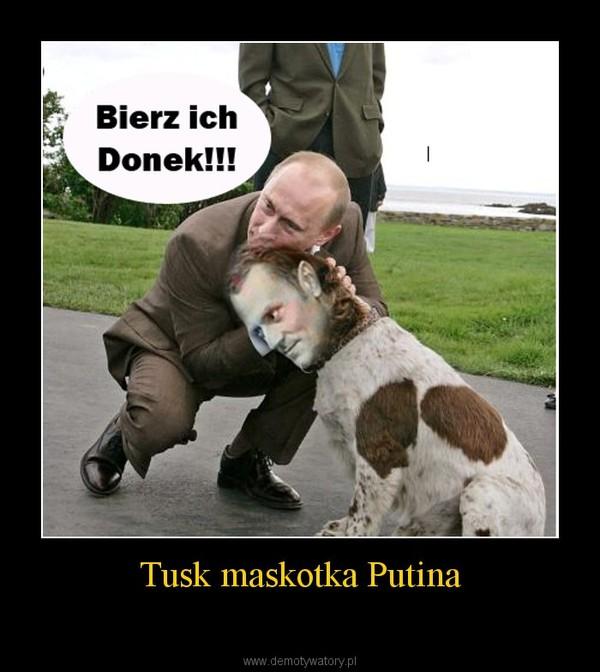Tusk maskotka Putina –