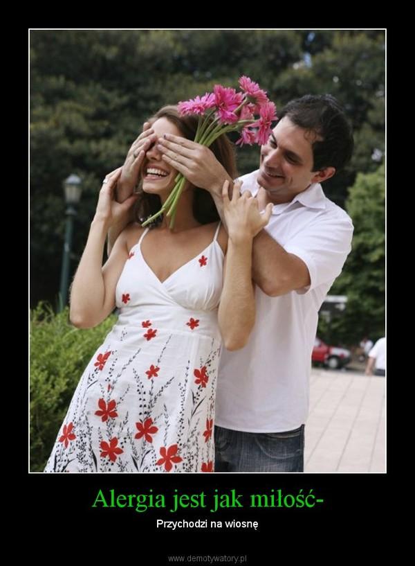Alergia jest jak miłość- – Przychodzi na wiosnę