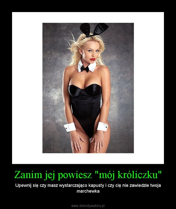 """Zanim jej powiesz """"mój króliczku"""" – Upewnij się czy masz wystarczająco kapusty i czy cię nie zawiedzie twoja marchewka"""