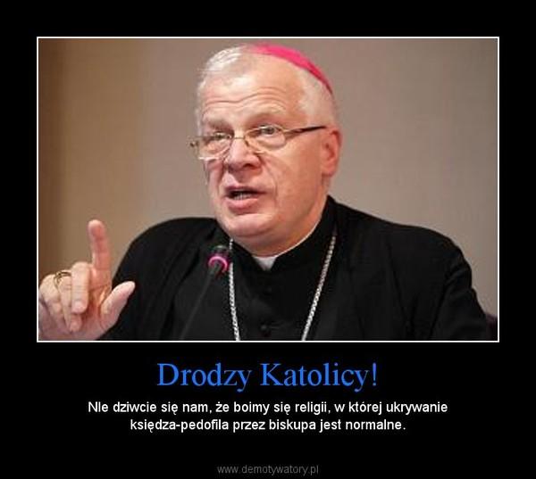 Drodzy Katolicy! – NIe dziwcie się nam, że boimy się religii, w której ukrywanie księdza-pedofila przez biskupa jest normalne.