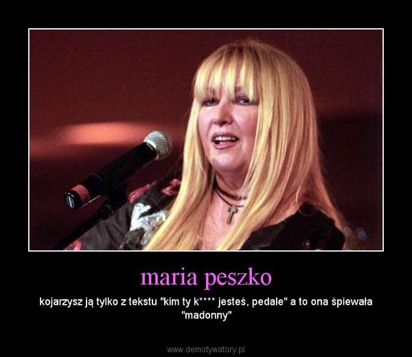 """maria peszko – kojarzysz ją tylko z tekstu """"kim ty k**** jesteś, pedale"""" a to ona śpiewała """"madonny"""""""