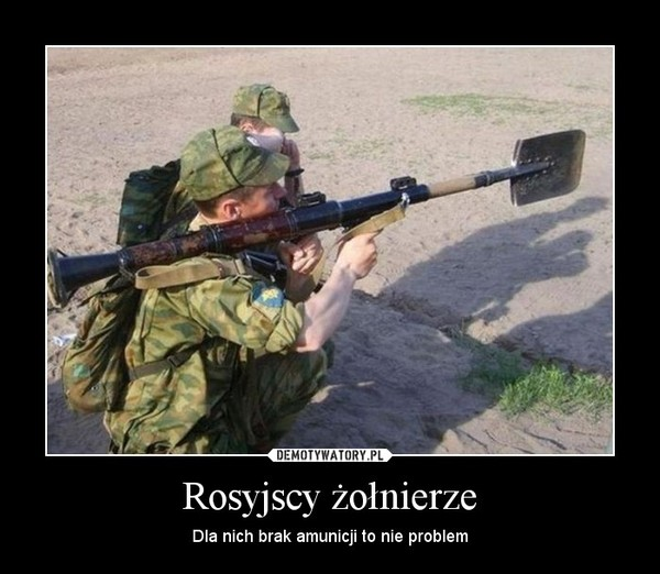 Rosyjscy żołnierze – Dla nich brak amunicji to nie problem