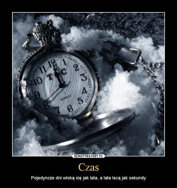 Czas – Pojedyncze dni wloką się jak lata, a lata lecą jak sekundy