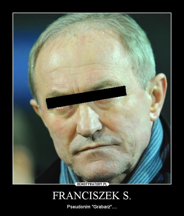 """FRANCISZEK S. – Pseudonim """"Grabarz""""...."""