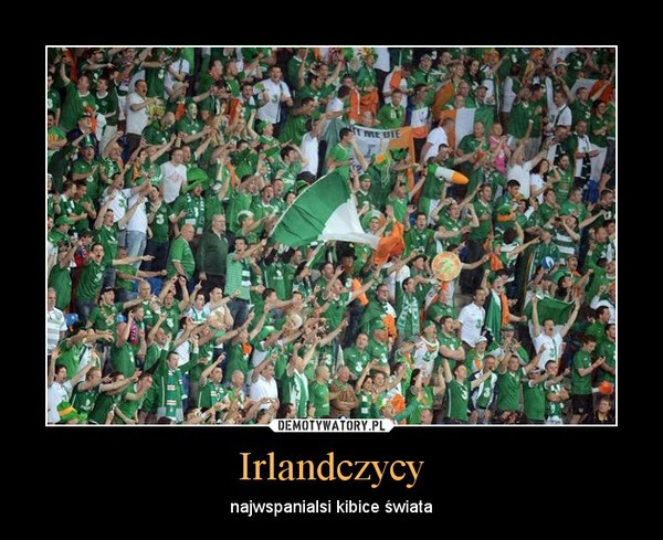 Irlandczycy – najwspanialsi kibice świata