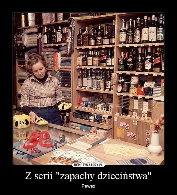 """Z serii """"zapachy dzieciństwa"""" – Pewex"""