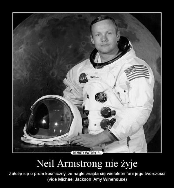 Neil Armstrong nie żyje – Założę się o prom kosmiczny, że nagle znajdą się wieloletni fani jego twórczości (vide Michael Jackson, Amy Winehouse)