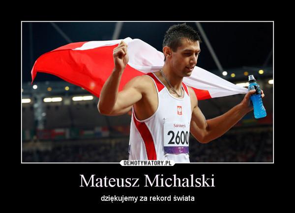 Mateusz Michalski – dziękujemy za rekord świata