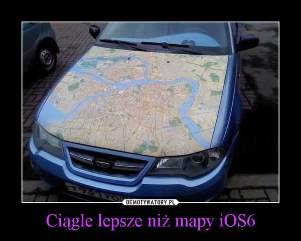 Ciągle lepsze niż mapy iOS6 –