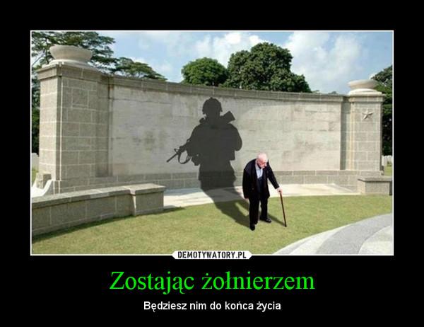 Zostając żołnierzem – Będziesz nim do końca życia