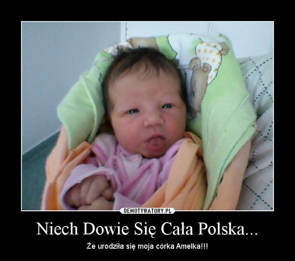 Niech Dowie Się Cała Polska... – Że urodziła się moja córka Amelka!!!