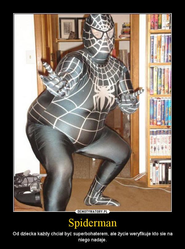 Spiderman – Od dziecka każdy chciał być superbohaterem, ale życie weryfikuje kto sie na niego nadaje.