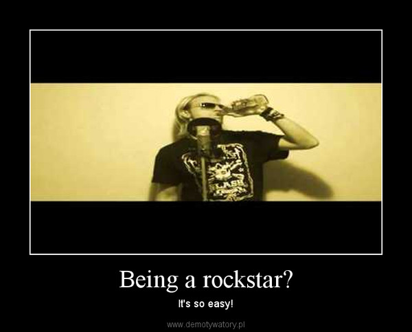 Being a rockstar? – It's so easy!