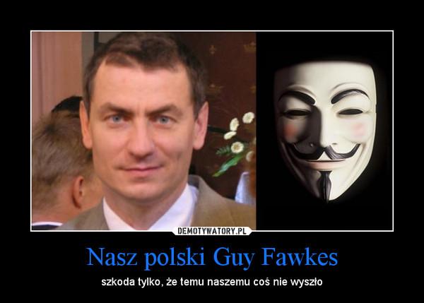 Nasz polski Guy Fawkes – szkoda tylko, że temu naszemu coś nie wyszło