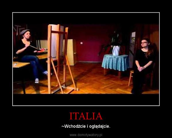 ITALIA – ~Wchodźcie i oglądajcie.