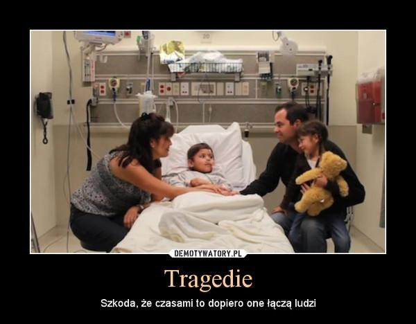 Tragedie – Szkoda, że czasami to dopiero one łączą ludzi
