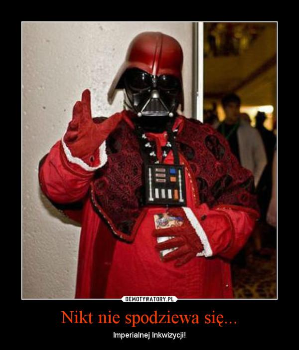Nikt nie spodziewa się... – Imperialnej Inkwizycji!