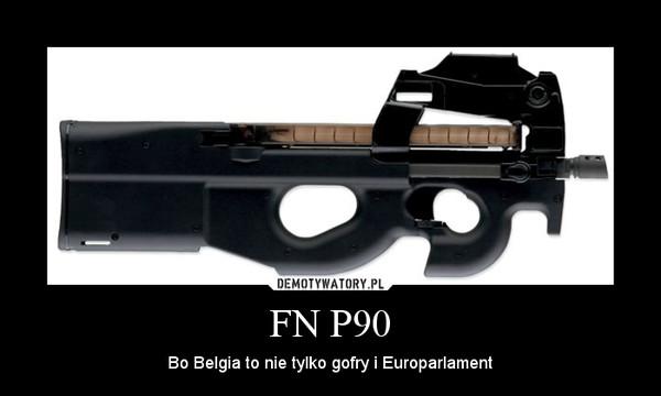 FN P90 – Bo Belgia to nie tylko gofry i Europarlament
