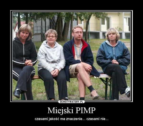 Miejski PIMP – czasami jakość ma znaczenie... czasami nie...