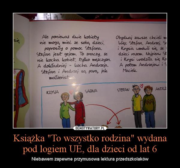 """Książka """"To wszystko rodzina"""" wydana pod logiem UE, dla dzieci od lat 6 – Niebawem zapewne przymusowa lektura przedszkolaków"""