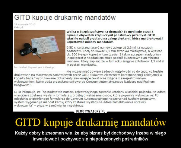 GITD kupuje drukarnię mandatów – Każdy dobry biznesmen wie, że aby biznes był dochodowy trzeba w niego inwestować i pozbywać się niepotrzebnych pośredników