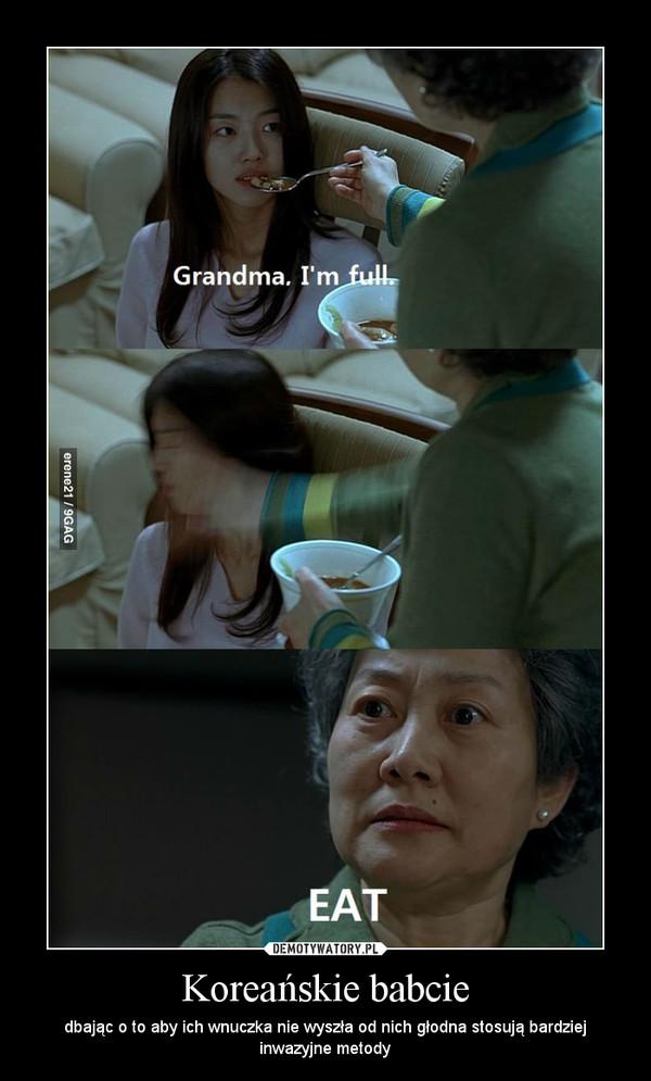 Koreańskie babcie – dbając o to aby ich wnuczka nie wyszła od nich głodna stosują bardziej inwazyjne metody