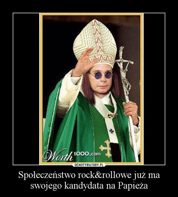 Społeczeństwo rock&rollowe już ma swojego kandydata na Papieża –