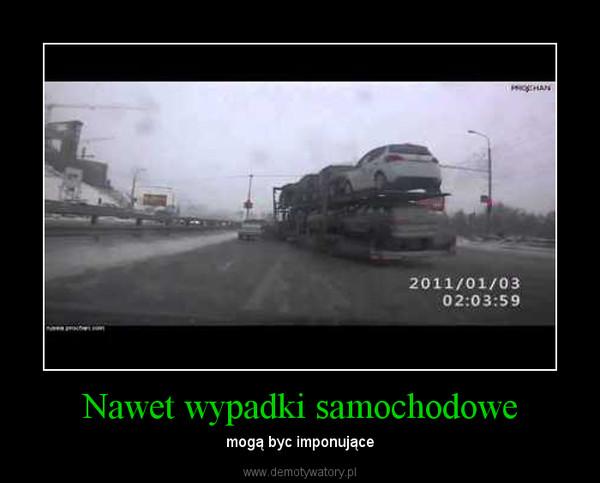 Nawet wypadki samochodowe – mogą byc imponujące