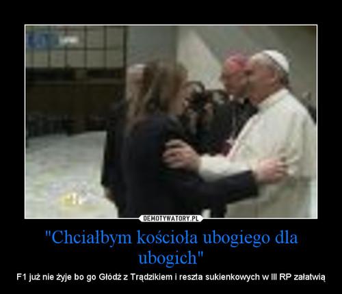 """""""Chciałbym kościoła ubogiego dla ubogich"""""""
