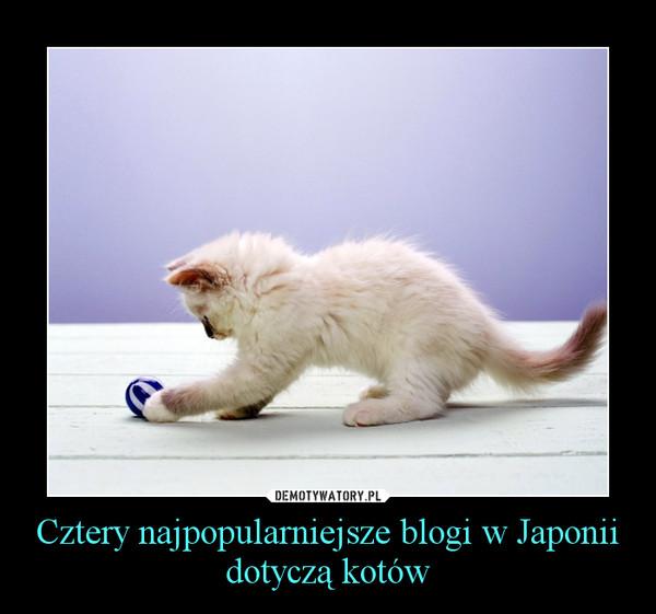 Cztery najpopularniejsze blogi w Japonii dotyczą kotów –