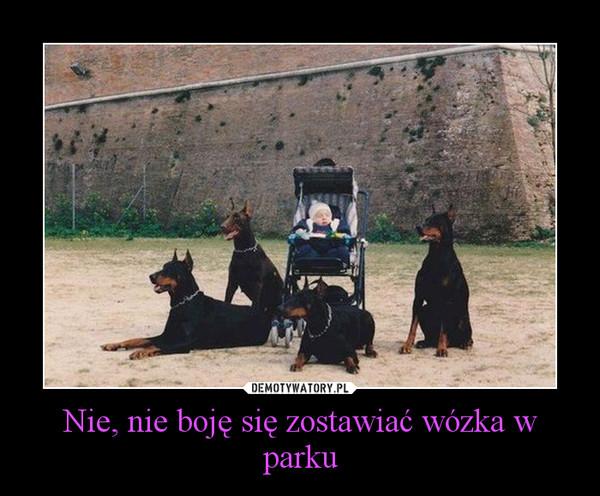 Nie, nie boję się zostawiać wózka w parku –