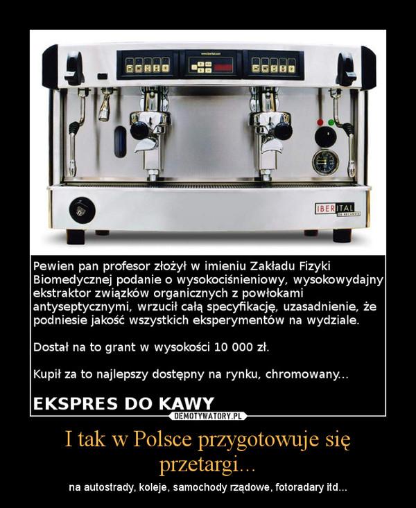 I tak w Polsce przygotowuje się przetargi... – na autostrady, koleje, samochody rządowe, fotoradary itd...