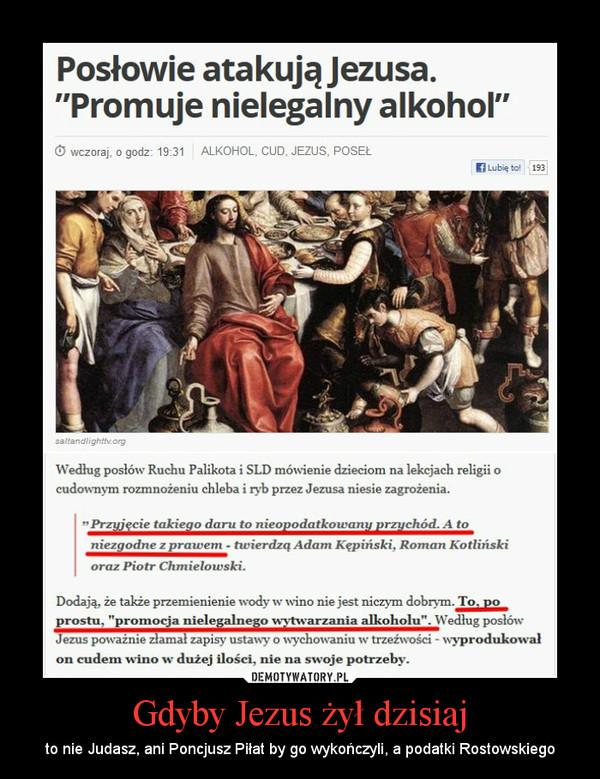Gdyby Jezus żył dzisiaj – to nie Judasz, ani Poncjusz Piłat by go wykończyli, a podatki Rostowskiego