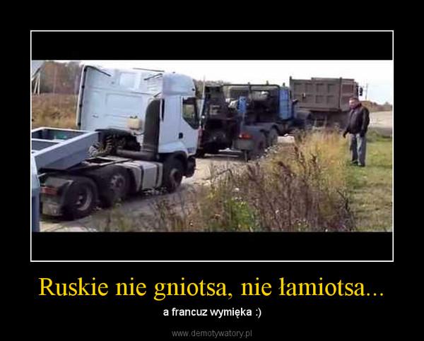 Ruskie nie gniotsa, nie łamiotsa... – a francuz wymięka :)