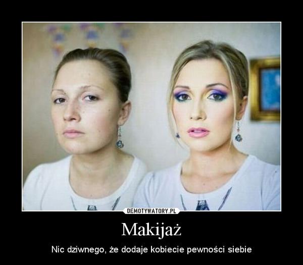 Makijaż – Nic dziwnego, że dodaje kobiecie pewności siebie