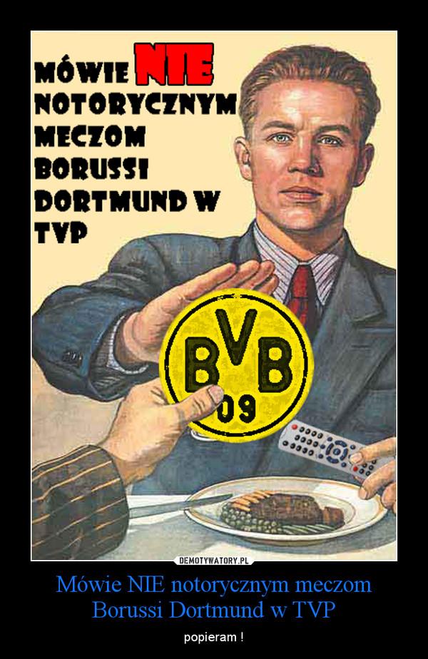 Mówie NIE notorycznym meczom Borussi Dortmund w TVP – popieram !