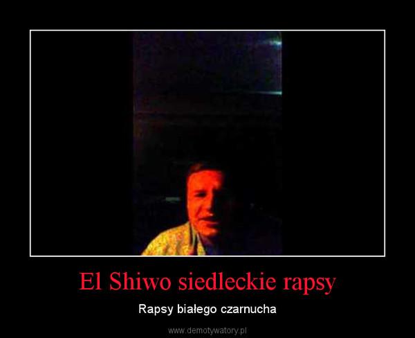 El Shiwo siedleckie rapsy – Rapsy białego czarnucha