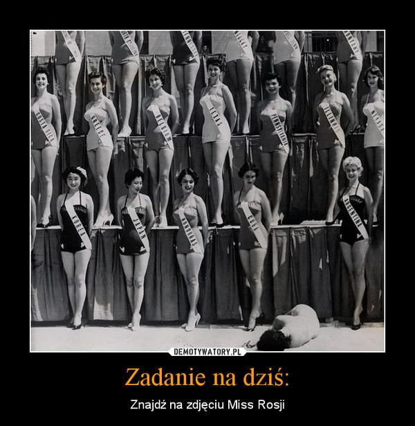 Zadanie na dziś: – Znajdź na zdjęciu Miss Rosji