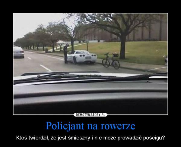 Policjant na rowerze – Ktoś twierdził, że jest śmieszny i nie może prowadzić pościgu?