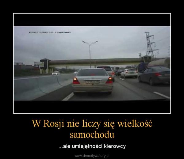 W Rosji nie liczy się wielkość samochodu – ...ale umiejętności kierowcy